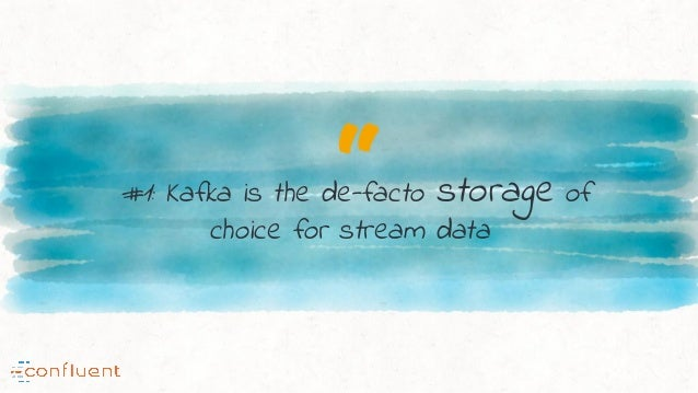 """""""#1: Kafka is the de-facto storage of choice for stream data"""