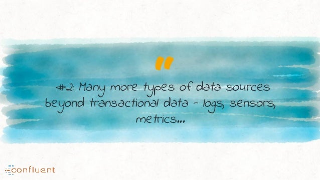 """#2: Many more types of data sources beyond transactional data - logs, sensors, metrics..."