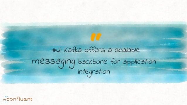 """#2: Kafka offers a scalable messaging backbone for application integration"