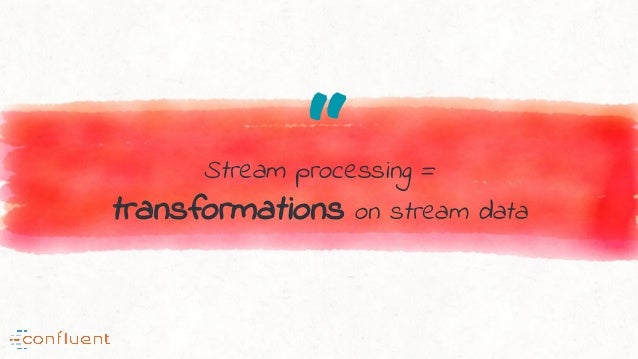 """Stream processing = transformations on stream data"