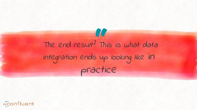 """""""The end result? This is what data integration ends up looking like in practice"""