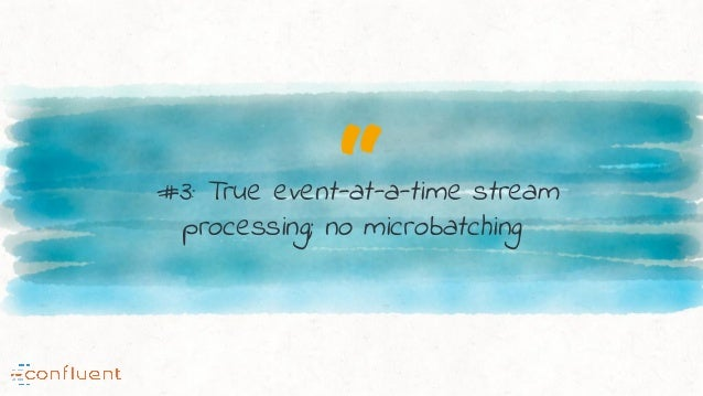 """""""#3: True event-at-a-time stream processing; no microbatching"""