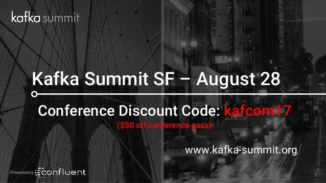 93 Kafka Summit SF – August 28 Conference Discount Code: kafcom17 ($50 off conference pass) www.kafka-summit.org Presented...