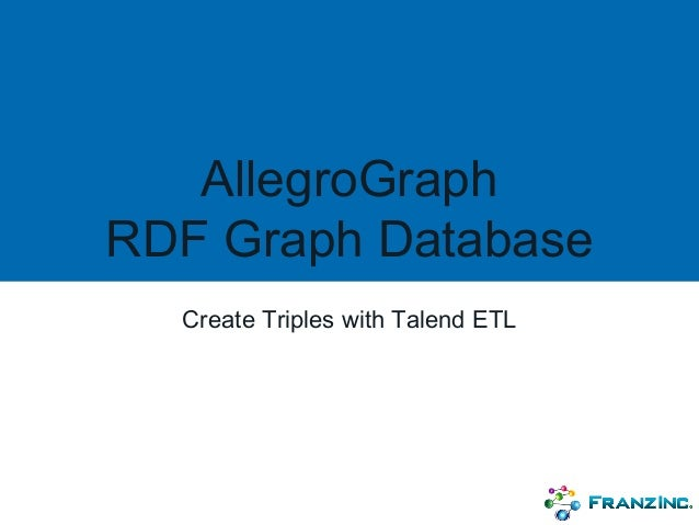 AllegroGraph RDF Graph Database Create Triples with Talend ETL