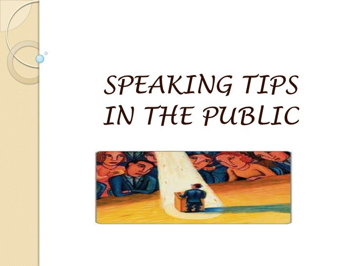SPEAKING TIPSIN THE PUBLIC