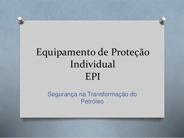 Equipamento de Proteção Individual EPI Segurança na Transformação do Petróleo