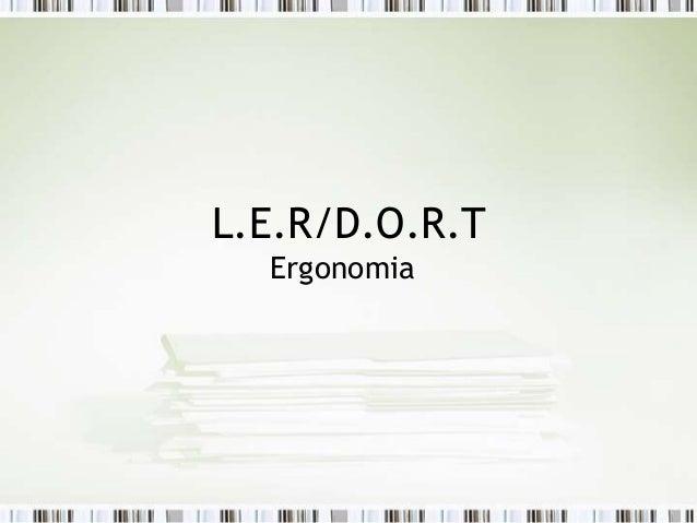 L.E.R/D.O.R.T Ergonomia