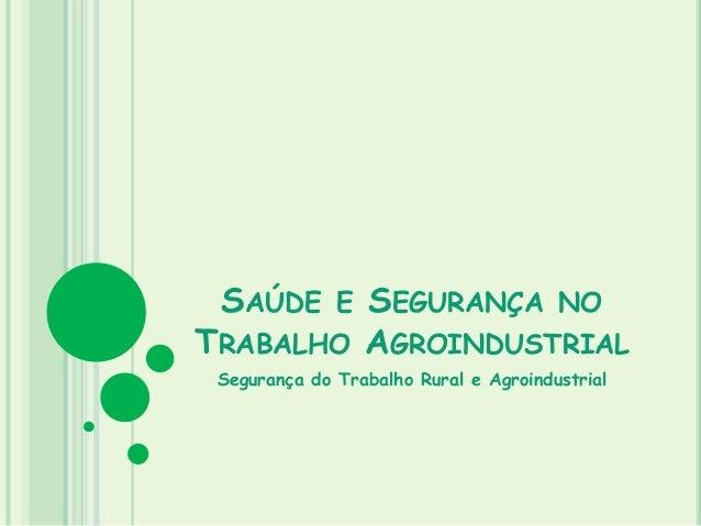SAÚDE E SEGURANÇA NO TRABALHO AGROINDUSTRIAL Segurança do Trabalho Rural e Agroindustrial