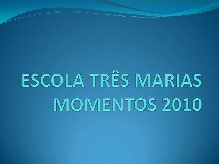 ESCOLA TRÊS MARIASMOMENTOS 2010<br />