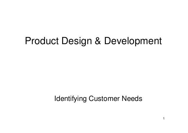 1 Product Design & Development Identifying Customer Needs