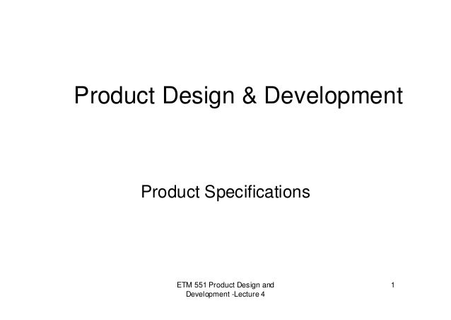 ETM 551 Product Design and Development -Lecture 4 1 Product Design & Development Product Specifications