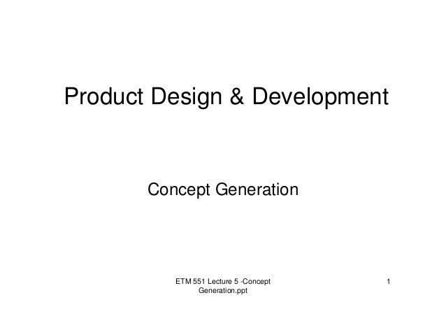 ETM 551 Lecture 5 -Concept Generation.ppt 1 Product Design & Development Concept Generation