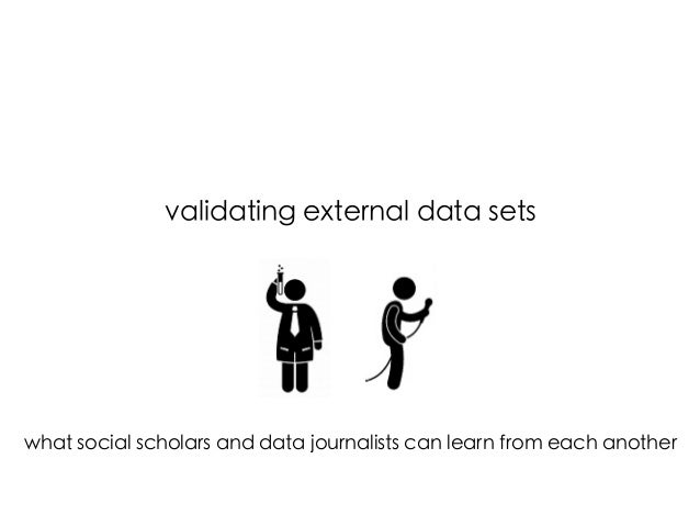 validating external data sets        what social scholars and data journalists can learn from each another