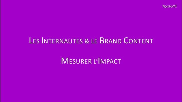 LES INTERNAUTES & LE BRAND CONTENT<br />MESURER L'IMPACT <br />