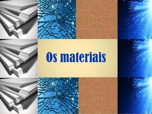 Os materiais