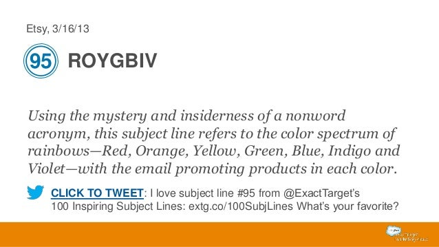 Etsy, 3/16/13  95 ROYGBIV Using the mystery and insiderness of a nonword acronym, this subject line refers to the color sp...