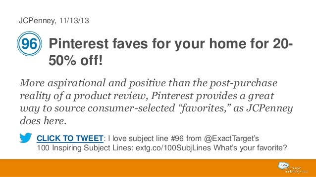 JCPenney, 11/13/13  96 Pinterest faves for your home for 2050% off! More aspirational and positive than the post-purchase ...