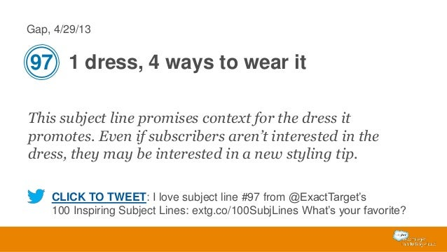 Gap, 4/29/13  97 1 dress, 4 ways to wear it This subject line promises context for the dress it promotes. Even if subscrib...