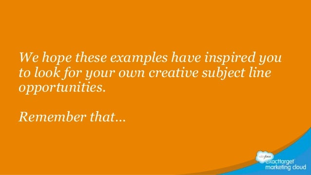 We hope these examples have inspired you to look for your own creative subject line opportunities. Remember that…
