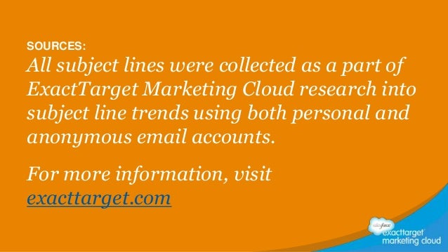 SOURCES:  All subject lines were collected as a part of ExactTarget Marketing Cloud research into subject line trends usin...