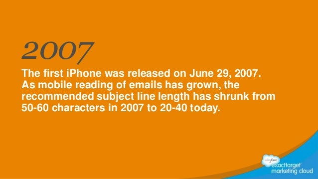 2007 The first iPhone was released on June 29, 2007. As mobile reading of emails has grown, the recommended subject line l...