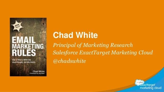 Chad White Principal of Marketing Research Salesforce ExactTarget Marketing Cloud @chadswhite