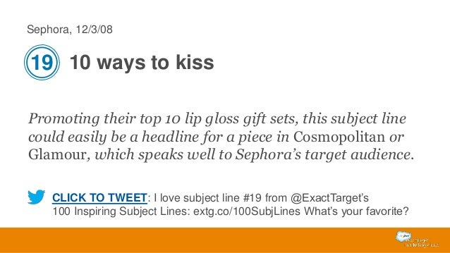 Sephora, 12/3/08  19 10 ways to kiss Promoting their top 10 lip gloss gift sets, this subject line could easily be a headl...