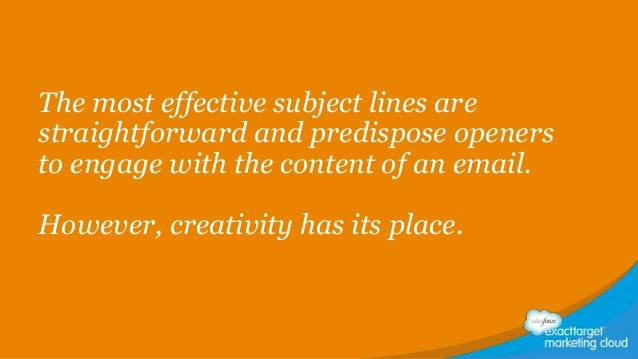 The most effective subject lines are straightforward and predispose openers to engage with the content of an email.  Howev...