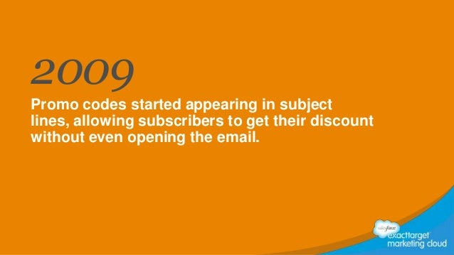 2009 Promo codes started appearing in subject lines, allowing subscribers to get their discount without even opening the e...