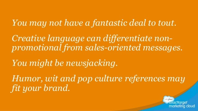 You may not have a fantastic deal to tout. Creative language can differentiate nonpromotional from sales-oriented messages...
