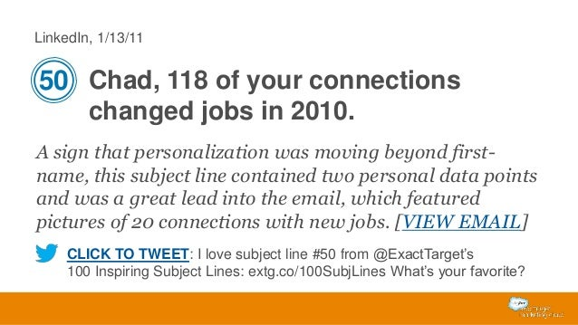 LinkedIn, 1/13/11  50 Chad, 118 of your connections changed jobs in 2010. A sign that personalization was moving beyond fi...