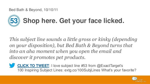 Bed Bath & Beyond, 10/10/11  53 Shop here. Get your face licked. This subject line sounds a little gross or kinky (dependi...