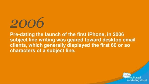 2006 Pre-dating the launch of the first iPhone, in 2006 subject line writing was geared toward desktop email clients, whic...