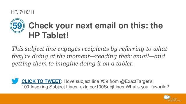 HP, 7/18/11  59 Check your next email on this: the HP Tablet! This subject line engages recipients by referring to what th...