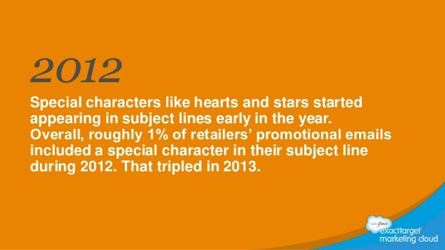 2012 Special characters like hearts and stars started appearing in subject lines early in the year. Overall, roughly 1% of...