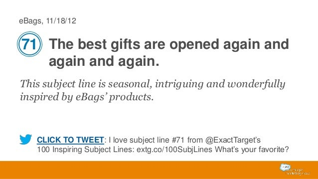 eBags, 11/18/12  71 The best gifts are opened again and again and again. This subject line is seasonal, intriguing and won...