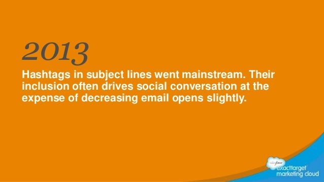 2013 Hashtags in subject lines went mainstream. Their inclusion often drives social conversation at the expense of decreas...