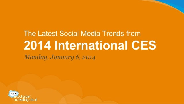 The Latest Social Media Trends from  2014 International CES Monday, January 6, 2014