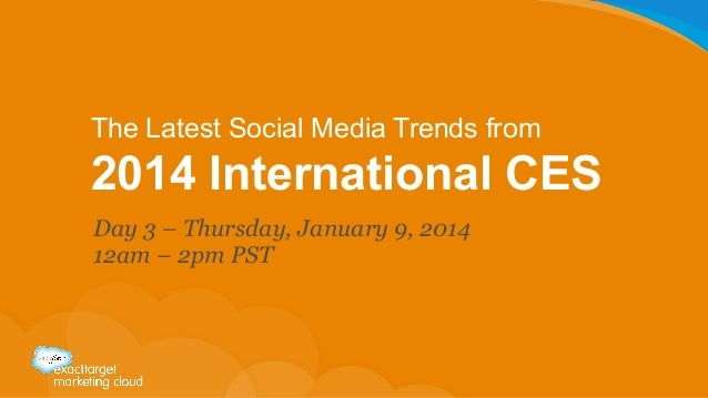 The Latest Social Media Trends from  2014 International CES Day 3 – Thursday, January 9, 2014 12am – 2pm PST