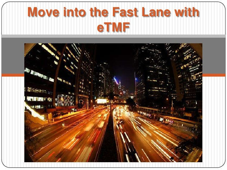 Move into the Fast Lane with           eTMF