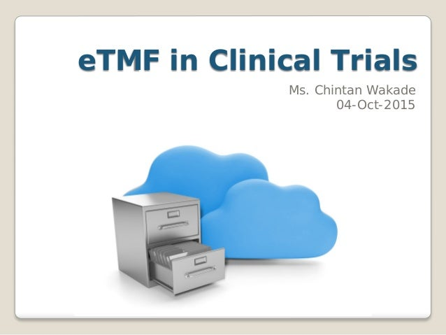 eTMF in Clinical Trials Ms. Chintan Wakade 04-Oct-2015
