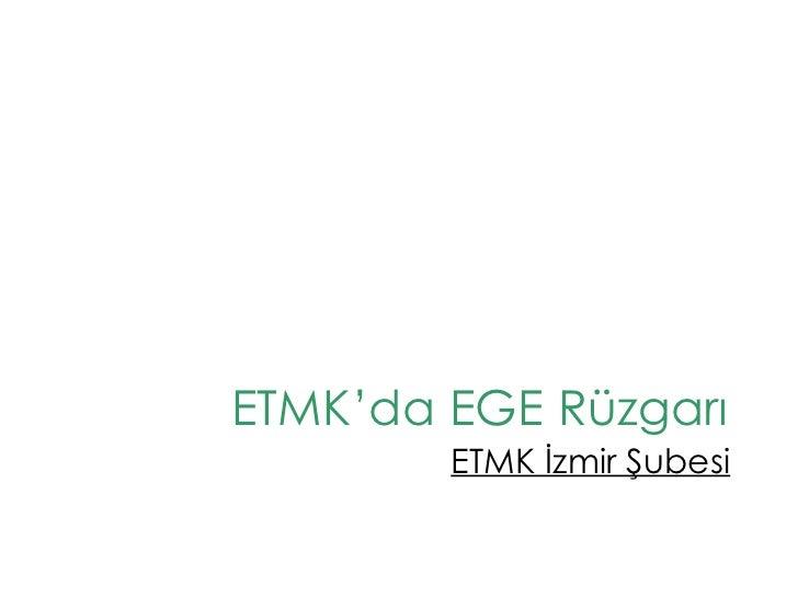 ETMK'da EGE Rüzgarı ETMK İzmir Şubesi