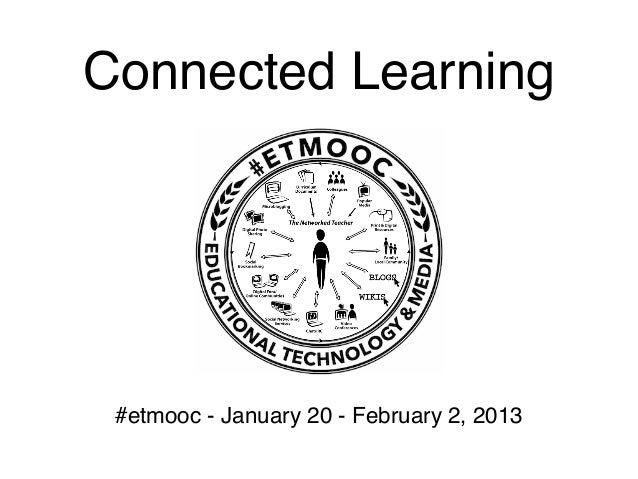 Connected Learning #etmooc - January 20 - February 2, 2013