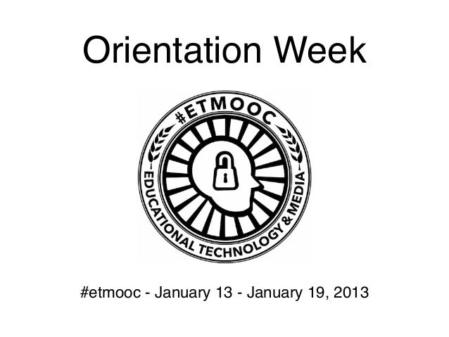 Orientation Week#etmooc - January 13 - January 19, 2013