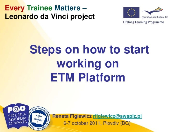 Every Trainee Matters –Leonardo da Vinci project      Steps on how to start          working on         ETM Platform      ...