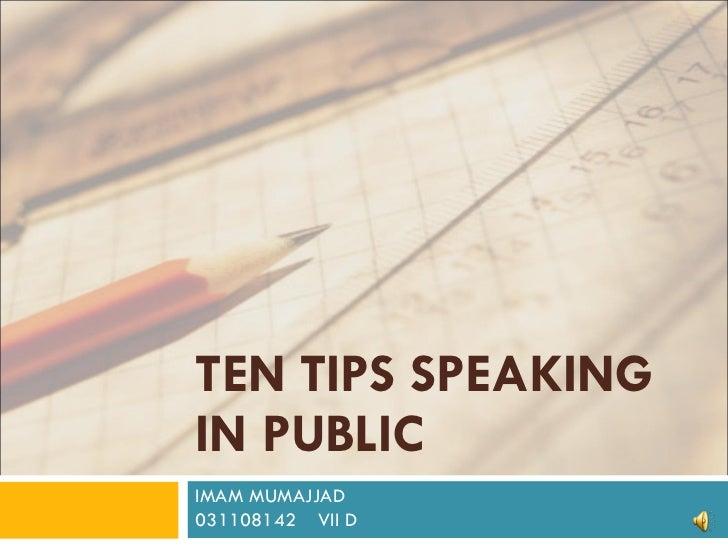TEN TIPS SPEAKING IN PUBLIC IMAM MUMAJJAD 031108142  VII D