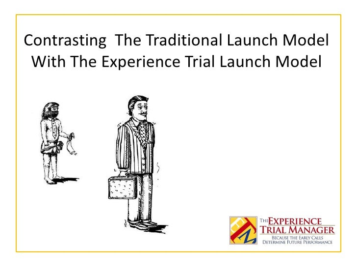 Contrasting The Traditional Launch Model With The Experience Trial Launch Model