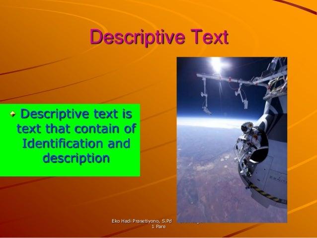 Descriptive Text Descriptive text istext that contain of Identification and    description                Eko Hadi Praseti...