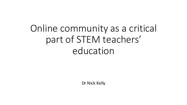 Online community as a critical part of STEM teachers' education Dr Nick Kelly