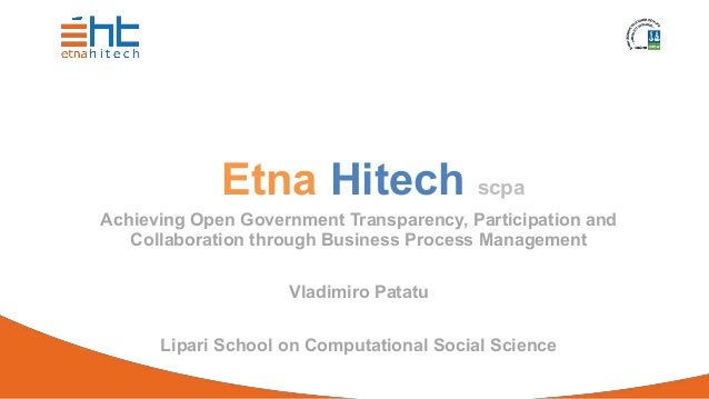 Etna Hitech scpa Achieving Open Government Transparency, Participation and Collaboration through Business Process Manageme...
